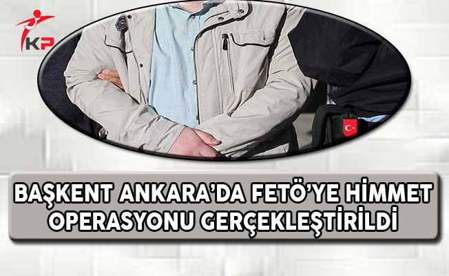 Başkent Ankara'da FETÖ'ye Himmet Operasyonu Gerçekleştirildi