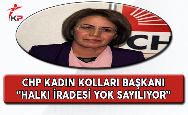 CHP Kadın Kolları Başkanı Köse: Halkın İradesi Yok Sayılıyor