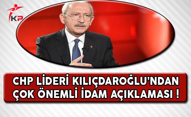 CHP Lideri Kılıçdaroğlu'ndan  Çok Önemli İdam Açıklaması !