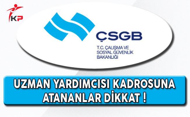 ÇSGB Uzman Yardımcısı Kadrosuna Atananlar Dikkat: İstenilen Belgeler Yayımlandı