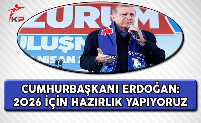 Cumhurbaşkanı Erdoğan: 2026 İçin Hazırlık Yapıyoruz !