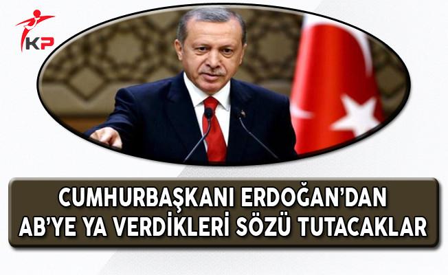 Cumhurbaşkanı Erdoğan'dan AB'ye: Ya Verdikleri Sözü Tutacaklar !!