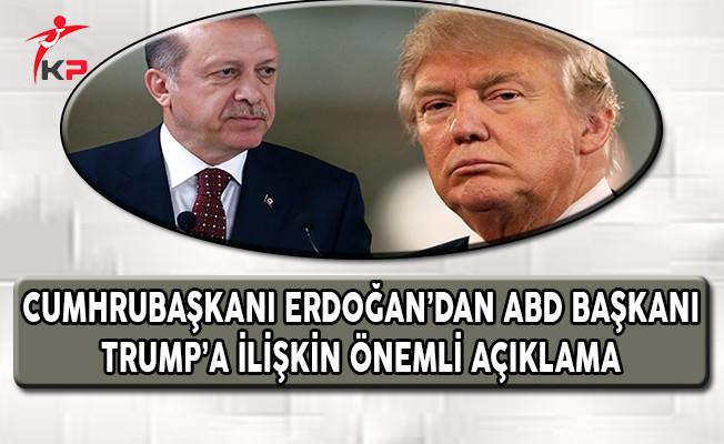 Cumhurbaşkanı Erdoğan'dan ABD Başkanı Trump'a İlişkin Önemli Açıklama