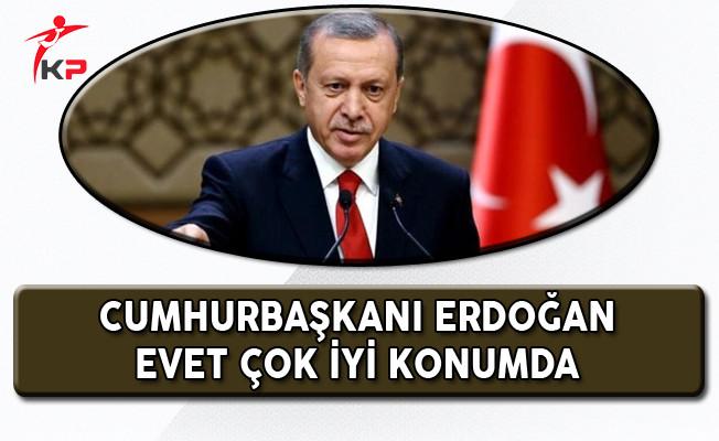 Cumhurbaşkanı Erdoğan: Bildiğim Evet'in Çok Çok İyi Konumda Olduğu