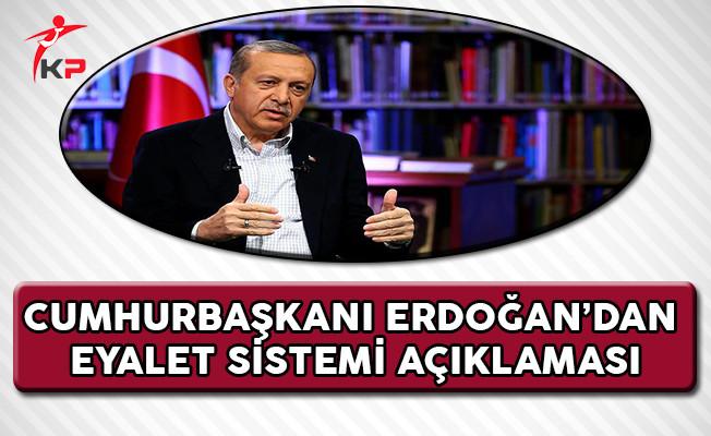 Cumhurbaşkanı Erdoğan'dan Eyalet Sistemi Açıklaması !