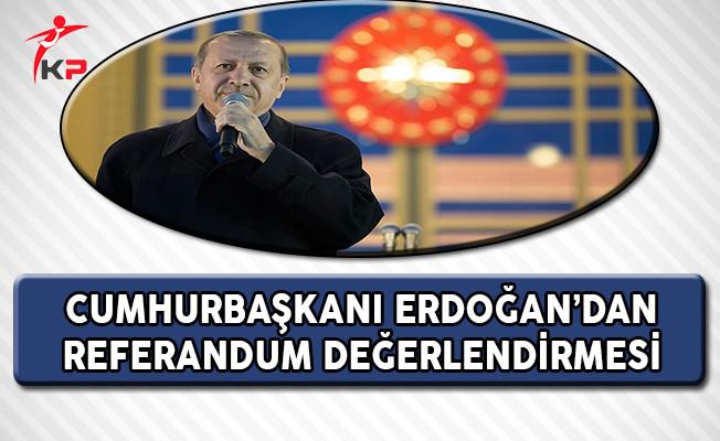 Cumhurbaşkanı Erdoğan'dan Referandum Değerlendirmesi !