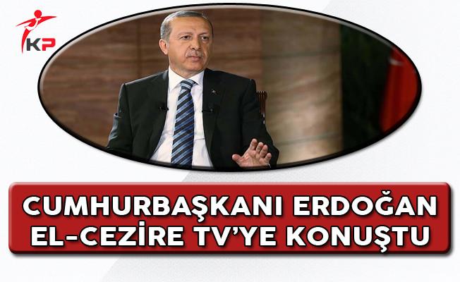 Cumhurbaşkanı Erdoğan El-Cezire Televizyonuna Konuştu