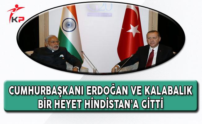 Cumhurbaşkanı Erdoğan, Genelkurmaya Başkanı ve Bazı Bakanlar Hindistan'a Gittiler