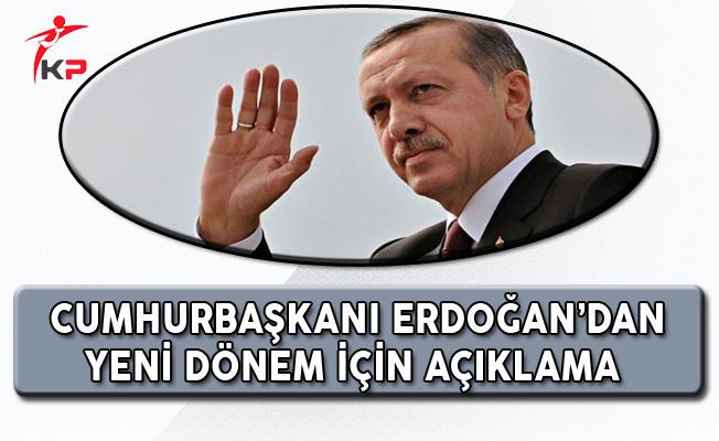 Cumhurbaşkanı Erdoğan Yeni Dönem İçin Açıklamalar