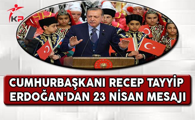 Cumhurbaşkanı Recep Tayyip Erdoğan'dan 23 Nisan Mesajı