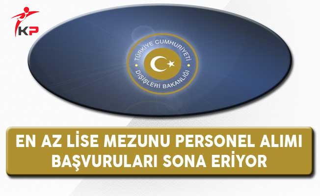 Dışişleri Bakanlığı KPSS Şartsız En Az Lise Mezunu Memur Personel Alımı Sona Eriyor