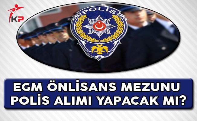 Emniyet Genel Müdürlüğü (EGM) Önlisans Mezunu Polis Alımı Yapacak Mı?