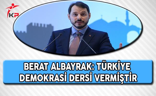 Enerji Bakanı Albayrak: Türkiye Demokrasi Dersi Vermiştir