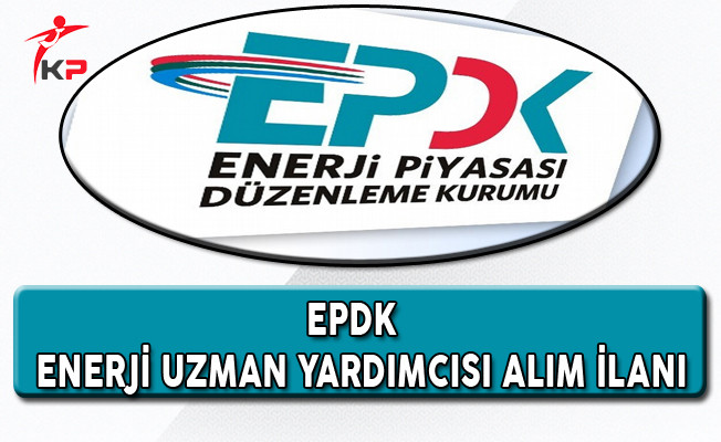 EPDK Enerji Uzman Yardımcısı Alım İlanı