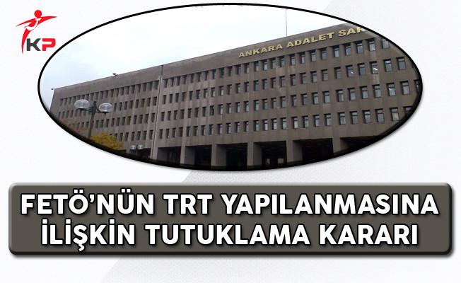 FETÖ'nün TRT Yapılanmasına İlşkin Tutuklama Kararı!