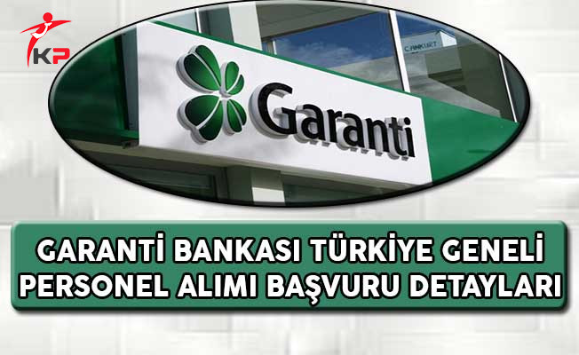 Garanti Bankası Türkiye Geneli Personel Alımı Başvuru Detayları