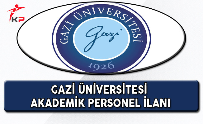 Gazi Üniversitesi Akademik Personel Alım İlanı
