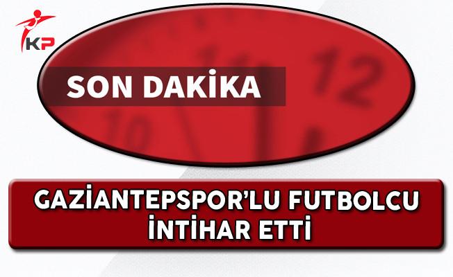 Gaziantepspor'lu Futbolcu İntihar Etti!