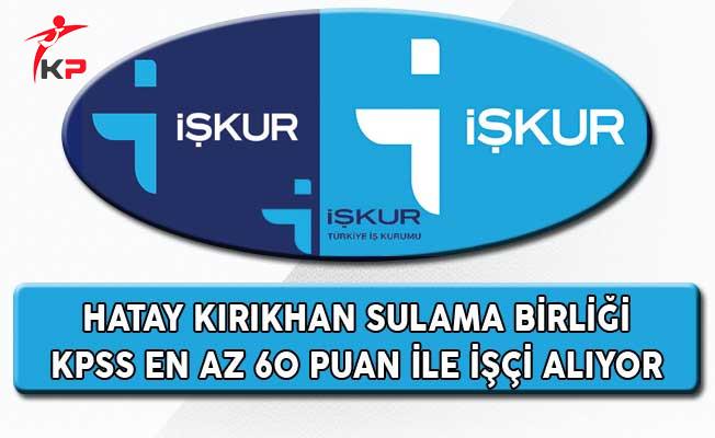 Hatay Kırıkhan Sulama Birliği KPSS En Az 60 Puanla İşçi Alıyor