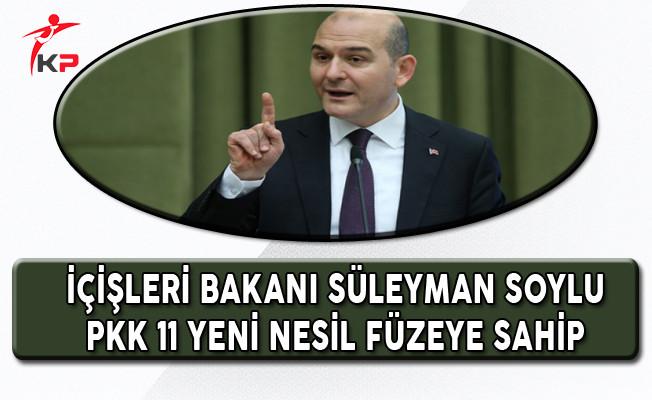 İçişleri Bakanı Soylu: PKK Yeni Nesil Füzelere Sahip!