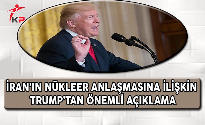 İran'ın Nükleer Anlaşmasına İlişkin ABD Başkanı Trump'tan Önemli Açıklama