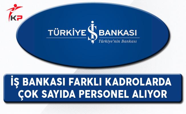 İş Bankası Farklı Kadrolarda Çok Sayıda Personel Alıyor
