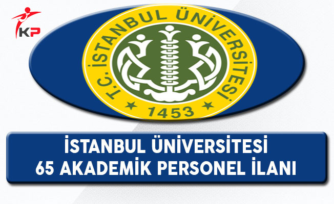 İstanbul Üniversitesi 65 Akademik Personel Alım İlanı