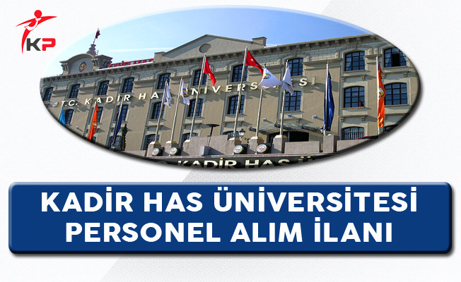 Kadir Has Üniversitesi Personel Alım İlanı