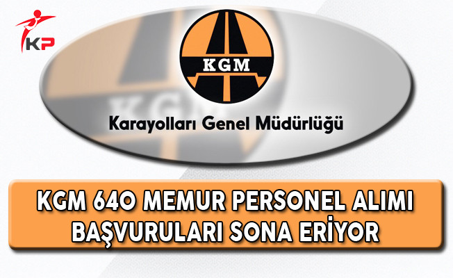Karayolları Genel Müdürlüğü (KGM) 640 Memur Alımı Başvuruları Sona Eriyor