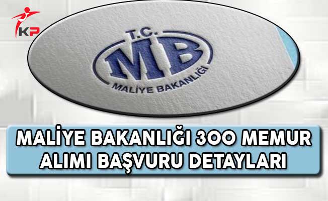 Maliye Bakanlığı 300 Memur Alımı Başvuru Detayları