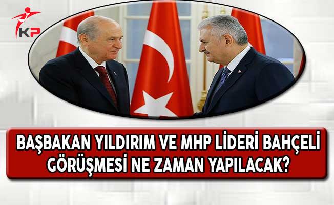 MHP Lideri Bahçeli ve Başbakan Yıldırım Ne Zaman Görüşecek?