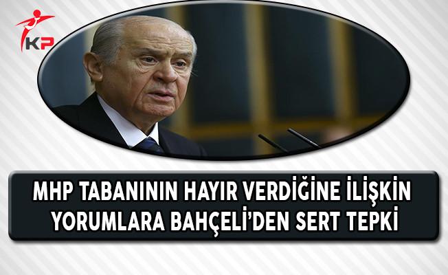 MHP Tabanının Hayır Verdiğine İlişkin Yorumlara Bahçeli'den Sert Tepki !
