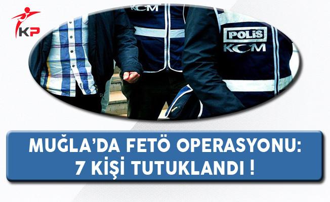 Muğla'da FETÖ Operasyonu: 7 Kişi Tutuklandı