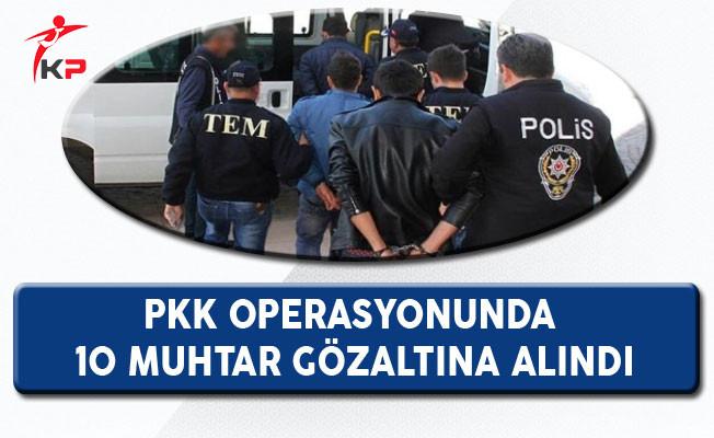 PKK Operasyonunda 10 Muhtar Gözaltına Alındı!