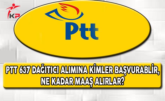 PTT 637 Sözleşmeli Dağıtıcı Alımına Kimler Başvurabilir, Ne Kadar Maaş Alırlar?