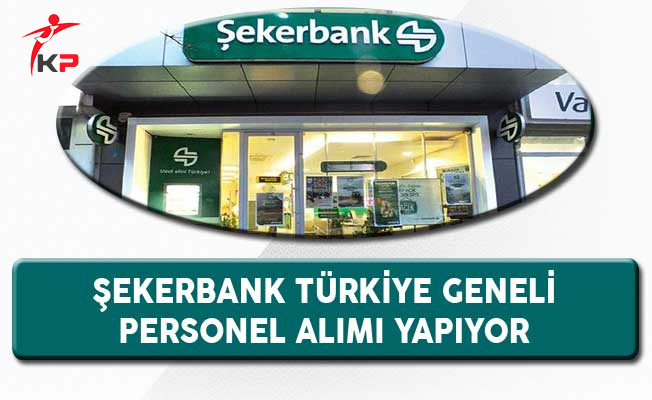 Şekerbank Türkiye Geneli Personel Alımı Yapıyor