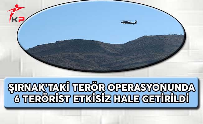 Şırnak'taki Terör Operasyonunda 6 Terörist Etkisiz Hale Getirildi