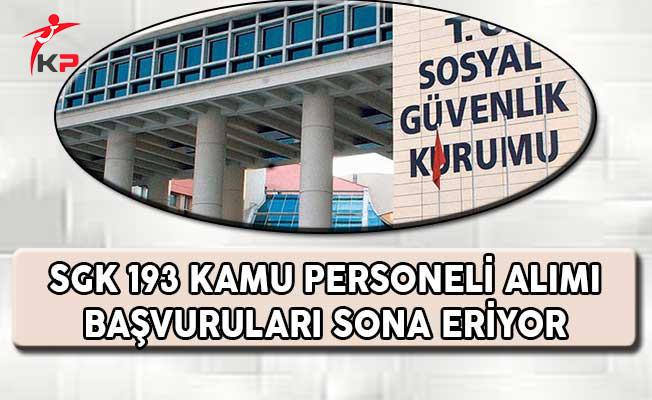 Sosyal Güvenlik Kurumu (SGK) 193 Kamu Personeli Alımı Başvuruları Sona Eriyor