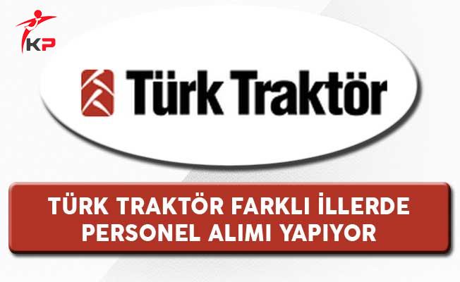 Türk Traktör Farklı İllerde Görevlendirilmek Üzere Personel Alıyor