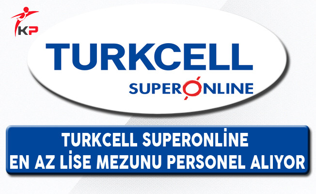 Turkcell Superonline En Az Lise Mezunu Personel Alımı Yapıyor