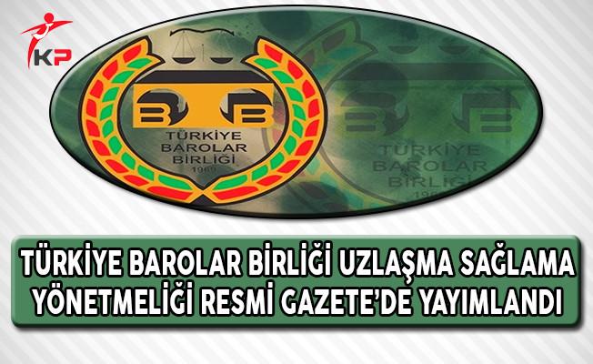 Türkiye Barolar Birliği (TBB) Uzlaşma Sağlama Yönetmeliği Resmi Gazete'de Yayımlandı