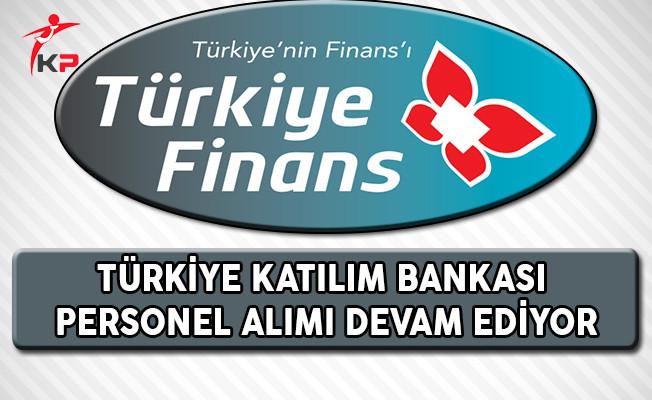 Türkiye Finans Katılım Bankası Personel Alımı Devam Ediyor !