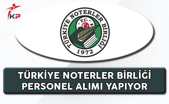 Türkiye Noterler Birliği Personel Alıyor