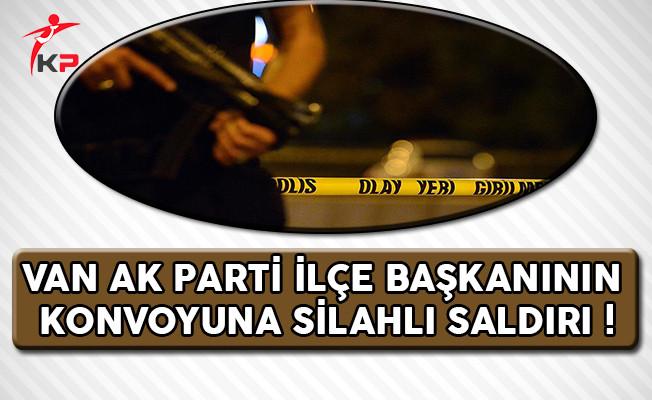 Van AK Parti İlçe Başkanının Konvoyuna Silahlı Saldırı Gerçekleştirildi
