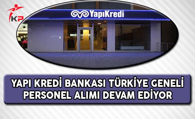 Yapı Kredi Bankası Türkiye Geneli Personel Alımı Başvuruları Devam Ediyor