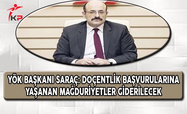 YÖK Başkanı Saraç: Doçentlik Başvurularındaki Mağduriyetler Giderilecek