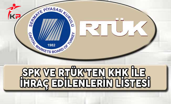 689 Sayılı KHK İle SPK ve RTÜK'ten İhraç Edilenlerin Listesi