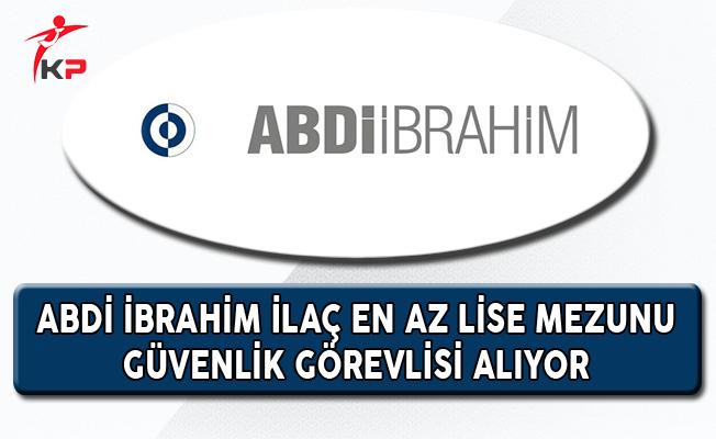Abdi İbrahim İlaç En Az Lise Mezunu Güvenlik Görevlisi Alıyor