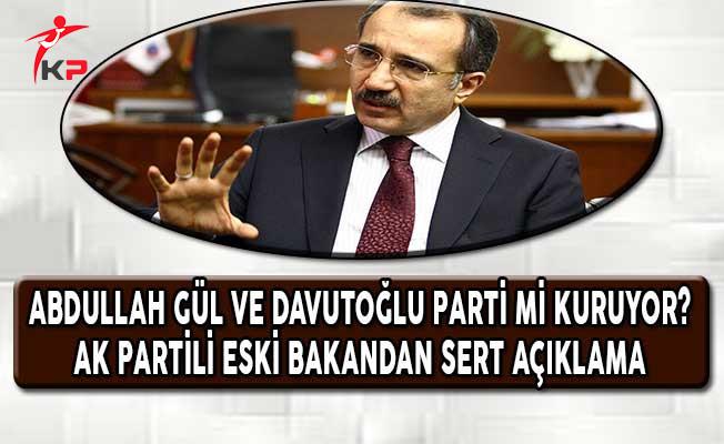 Abdullah Gül ve Ahmet Davutoğlu Parti Mi Kuruyor? AK Partili Eski Bakandan Sert Açıklamalar