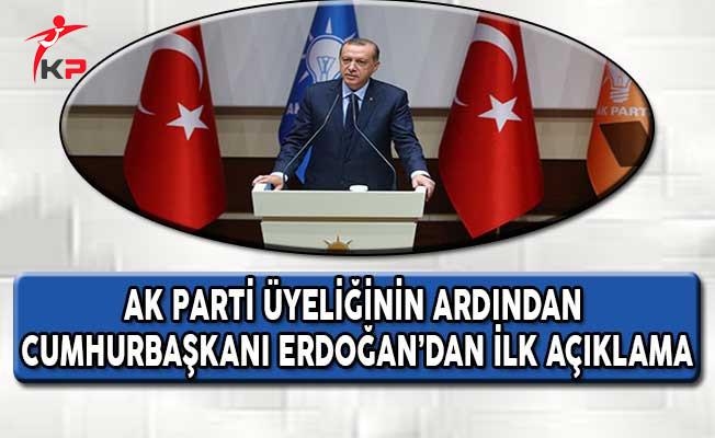 AK Parti Üyeliğinin Ardından Cumhurbaşkanı Erdoğan'dan İlk Açıklama